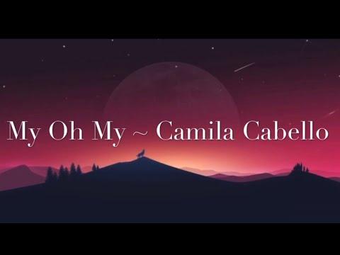 My Oh My Lyrics [1 Hour music loop] ~ Camila Cabello