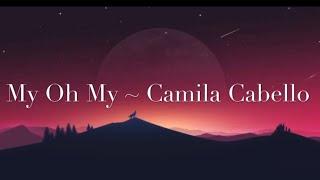 My Oh My Lyŗics [1 Hour music loop] ~ Camila Cabello