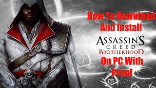 How To Download And Install Assassins Creed Brotherhood On PC (With Proof)