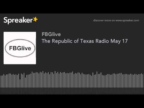 The Republic of Texas Radio May 17