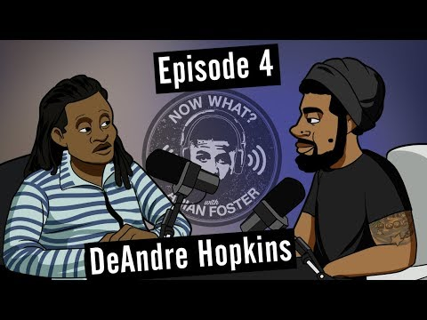 DeAndre Hopkins (NFL Pro Bowl Wide Receiver) - #4 - Now What? with Arian Foster