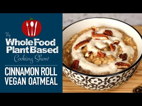 Vegan Cinnamon Roll Oatmeal : The Whole Food Plant Based Cooking Show