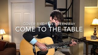 come to the table - sidewalk prophets (acoustic cover by drew greenway)