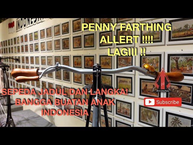 PENNY FARTHING SEPEDA JADUL DAN LANGKA BUATAN ANAK INDONENSIA!! CINTAILAH PRODUK INDONESIA!