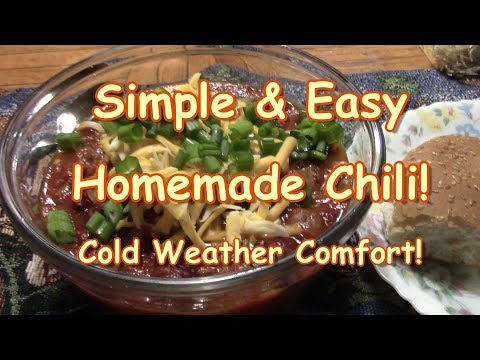 Simple & Easy Chili! Cold Weather Comfort!