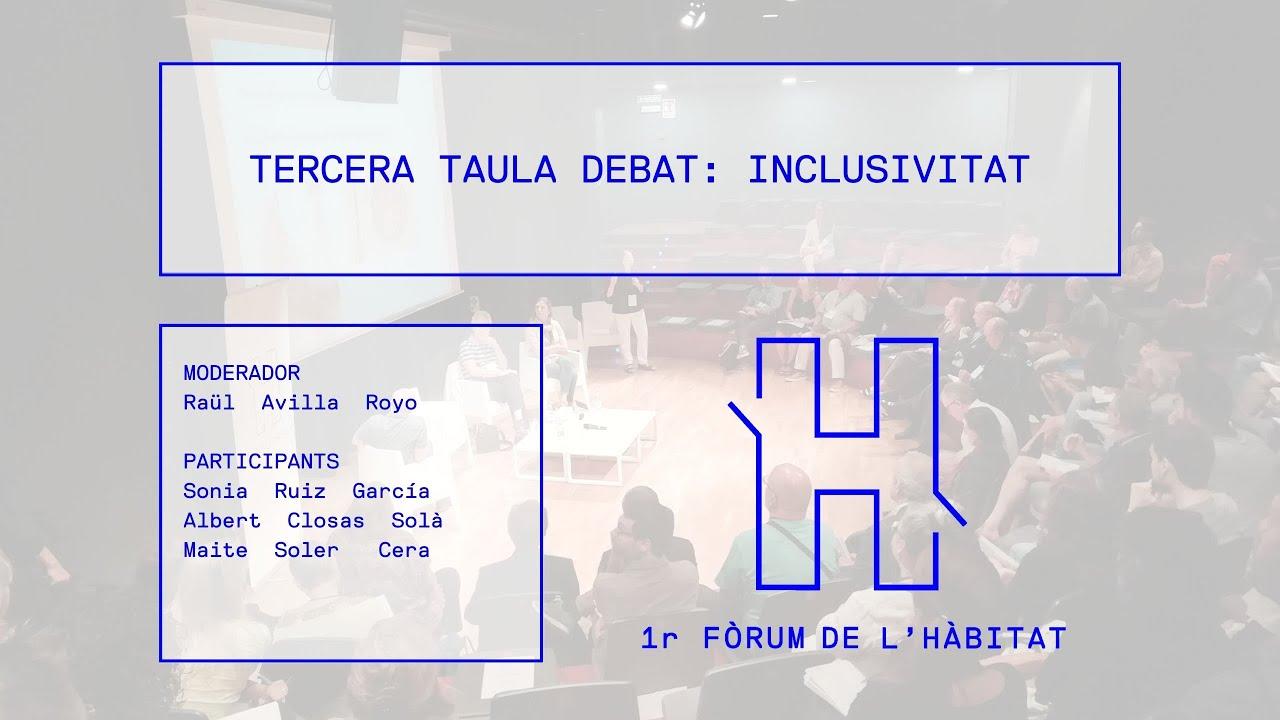 Resum de la tercera taula #1rFòrumdelHàbitat: INCLUSIVITAT