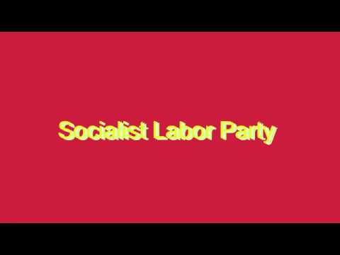 How to Pronounce Socialist Labor Party