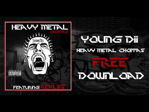 Young Dii - Heavy Metal Choppas Ft. Reklez
