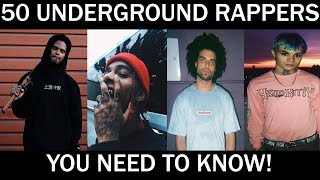 50 Underground Rappers YOU NEED To KNOW! (2018)