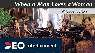 When a Man Loves a Woman - Michael bolton | Cover By Deo Wedding Entertainment orchestra