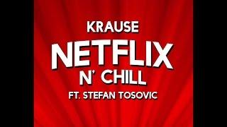 Krause Feat. Stefan Tosovic - Netflix N' Chill