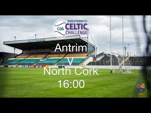 Match 3 - Antrim V North Cork - Celtic Challenge Finals 2017
