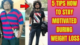 5 TIPS ON HOW TO STAY MOTIVATED DURING WEIGHT LOSS !