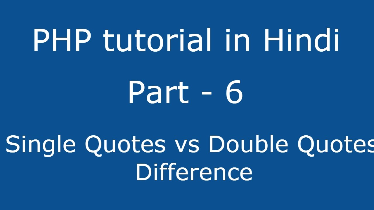 Php Tutorial In Hindi Part 6 What Is Difference Between Single