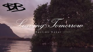 BASTIAN BAKER - LEAVING TOMORROW (Official Music Video)