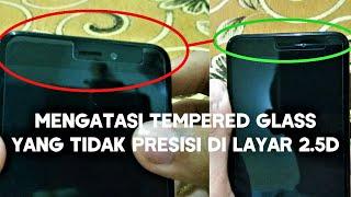 Cara Simpel Mengatasi Tempered Glass Hape 2.5D Glass Yang Tidak Nempel Bagian Samping