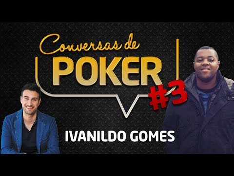 Conversas de Poker #3: Ivanildo Gomes