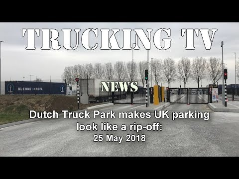 Dutch truck park makes UK parking look like a ripoff; 25 May 2018