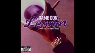 Dame Don - Leanin (Prod By. DJ Official) *NEW*