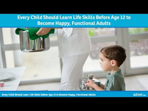 Every Child Should Learn Life Skills Before Age 12 to Become Happy, Functional Adults