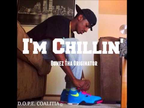 Bonez Tha Originator - I'm Chillin [Prod. By The Chemist]