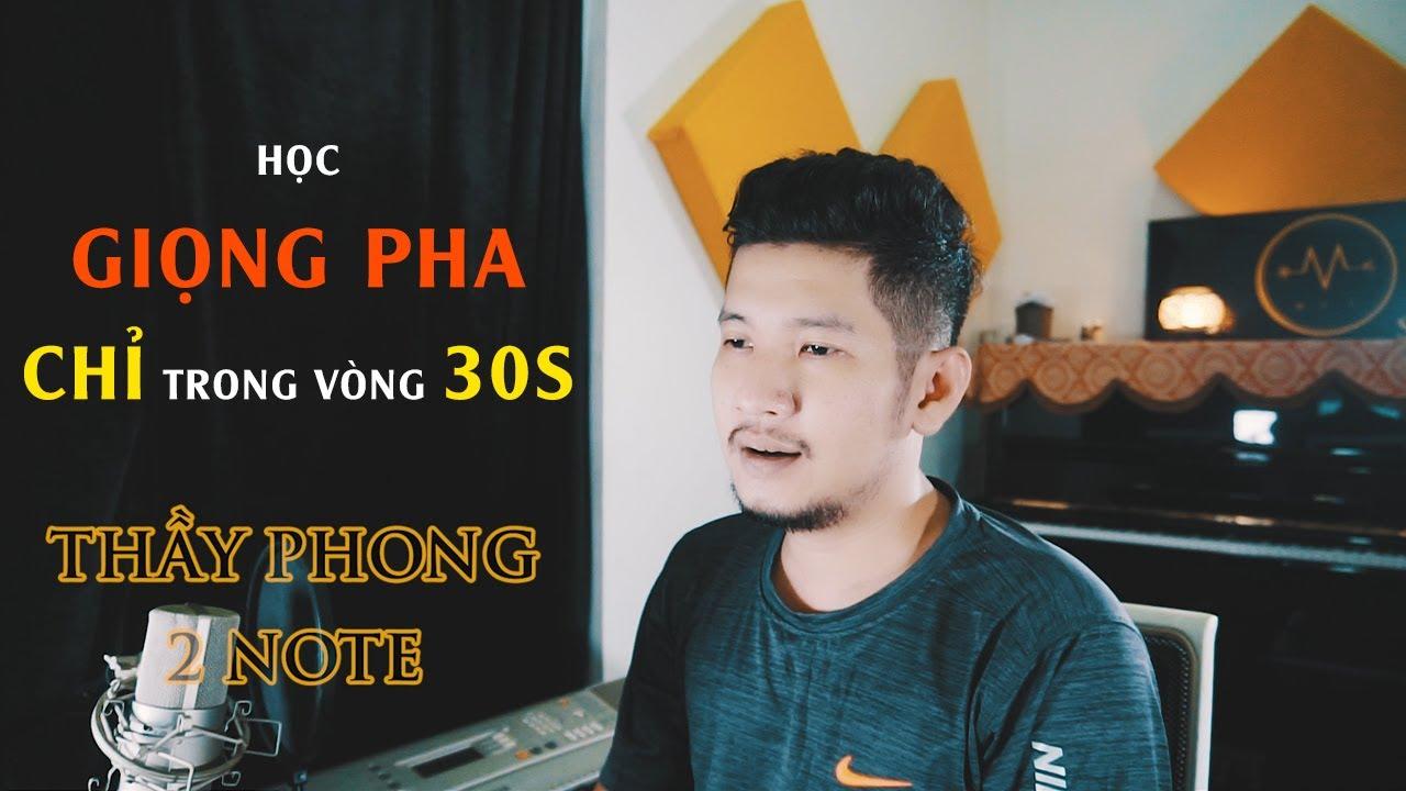 HỌC HÁT HAY GIỌNG PHA (MIX VOICE) CHỈ TRONG VÒNG 30S   Thầy Phong 2Note