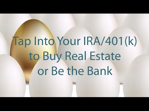 Tap Into Your IRA 401K to Buy Real Estate or Be the Bank!