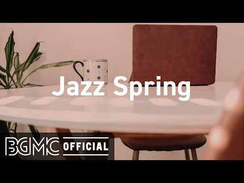 Jazz Spring: Upbeat Jazz Music - Positive Jazz & Bossa Nova Music to Relax
