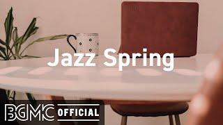 Download Mp3 Jazz Spring Upbeat Jazz Music Positive Jazz Bossa Nova Music to Relax