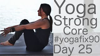 32 Min Yoga For a Strong Core Day 25 YogaFix90 with Fightmaster Yoga