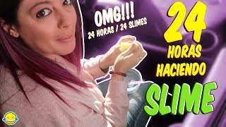 24 HORAS HACIENDO SLIME! 24 Hours Making Slimes 24 HORAS 24 SLIMES Momentos Divertidos