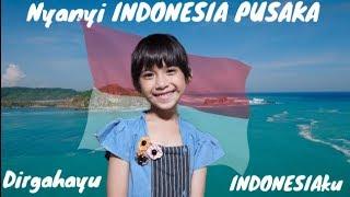 Nyanyi INDONESIA PUSAKA - Dirgahayu INDONESIAku