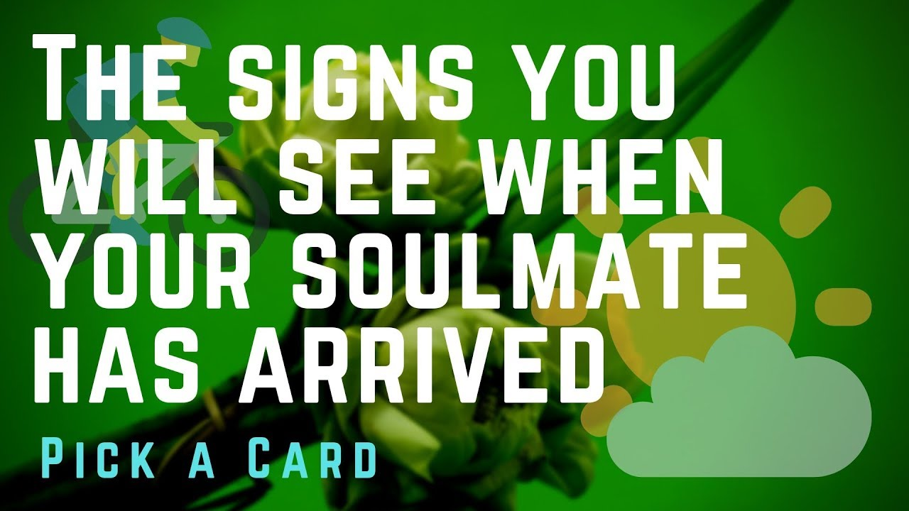 The Signs you will see when your Soulmate has arrived! Pick A Card