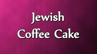 Jewish Coffee Cake - Easy To Learn - Recipes