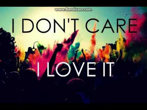 I Don't Care I love It Full Song