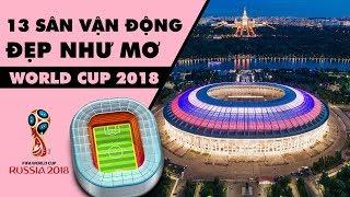 13 sân vận động đẹp như mơ sẵn sàng cho WORLD CUP 2018
