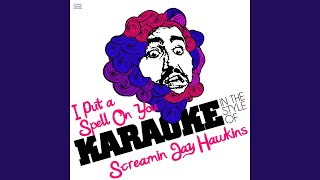 I Put a Spell on You (In the Style of Screamin Jay Hawkins) (Karaoke Version)