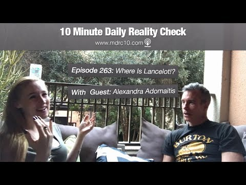 LIVE 10 Minute Daily Reality Check 263: Where Is Lancelot!? With Guest Alexandra Adomaitis