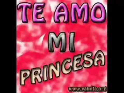 Te Amo Mucho Mi Princesa Hermosa D Youtube
