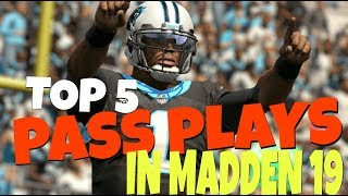 TOP 5 BEST PASS PLAYS IN MADDEN 19! THE MOST EXPLOSIVE MONEY PLAYS TO DESTROY ANY DEFENSE