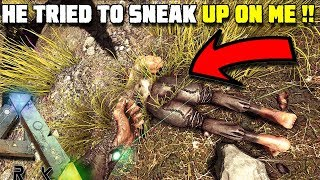 HE TRIED TO SNEAK UP ON ME !!   ARK SURVIVAL EVOLVED