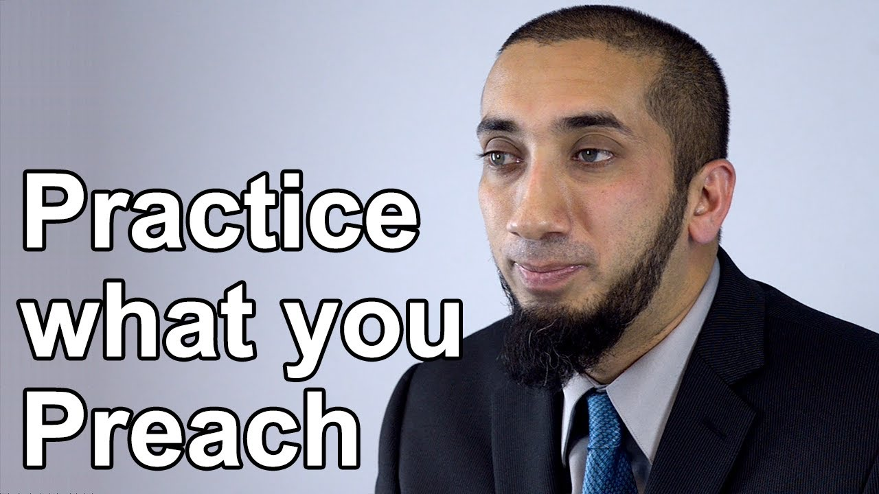 Practice What You Preach Nouman Ali Khan Quran Weekly Youtube