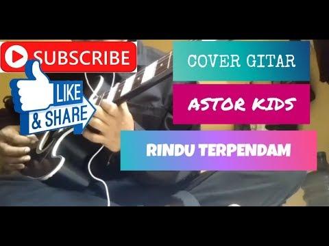 Cover GITAR Lagu ASTOR KIDS RINDU TERPENDAM
