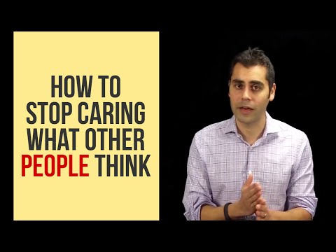 Who Cares What They Think? How To Stop Caring About What People Think Of You