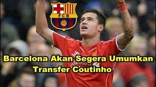 MENGEJUTKAN! Bursa Transfer - Barcelona Segera Umumkan Transfer Bintang Liverpool Philippe Coutinho