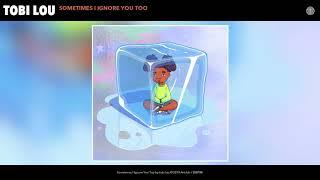 tobi lou - Sometimes I Ignore You Too Audio