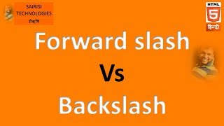 #31 HTML Difference between Forward slash and Backslash