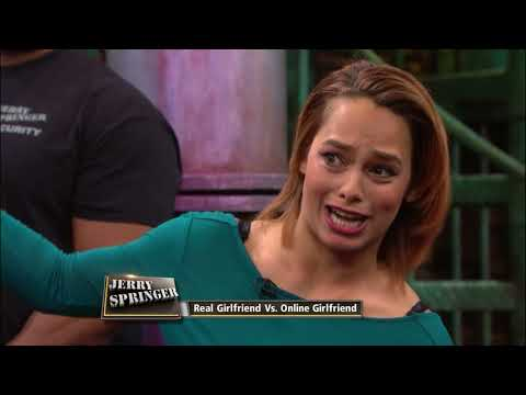 Real Girlfriend Vs. Online Girlfriend (The Jerry Springer Sh