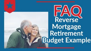 FAQ Reverse Mortgage Retirement Budget Example