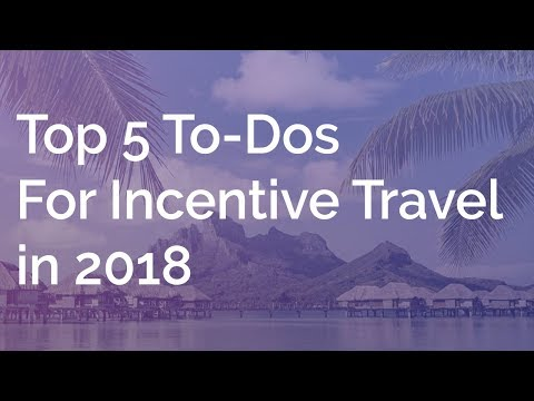 Top 5 To-Dos for 2018 Incentive Travel